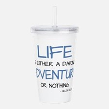 LIFE IS A DARING ADVENTURE Acrylic Double-wall Tum