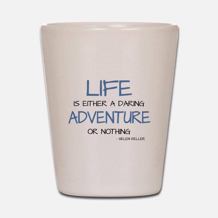 LIFE IS A DARING ADVENTURE Shot Glass