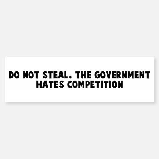Do not steal The government h Bumper Bumper Bumper Sticker