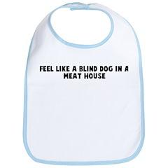 Feel like a blind dog in a me Bib