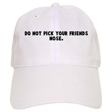 Do not pick your friends nose Baseball Cap