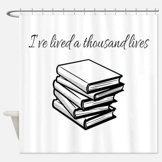 I've lived a thousand lives Books Shower Curtain