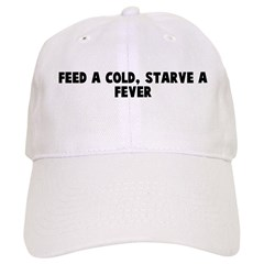 Feed a cold starve a fever Baseball Cap