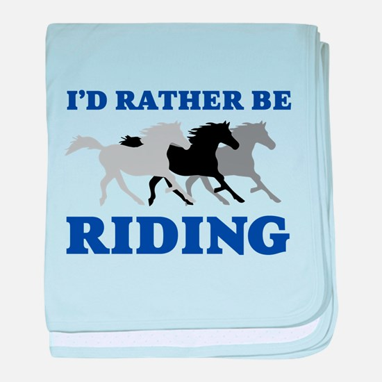 I'd Rather Be Riding Wild Horses baby blanket