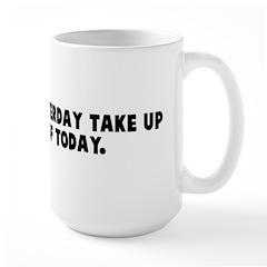 Do not let yesterday take up Large Mug
