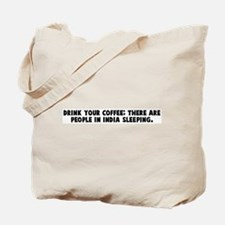 Drink your coffee there are p Tote Bag