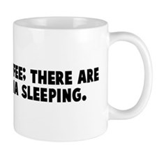 Drink your coffee there are p Mug