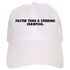 Faster than a speeding crawfi Baseball Cap
