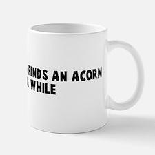 Even a blind hog finds an aco Mug