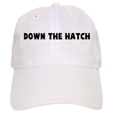 Down the hatch Baseball Baseball Cap