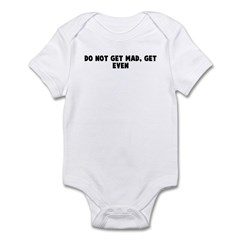 Do not get mad get even Infant Bodysuit