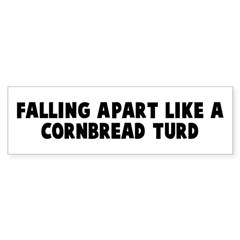 Falling apart like a cornbrea Bumper Bumper Sticker