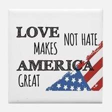 Love Not Hate Makes America Great Tile Coaster