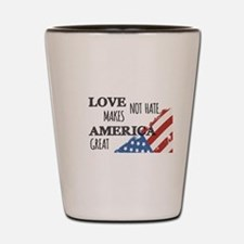 Love Not Hate Makes America Great Shot Glass