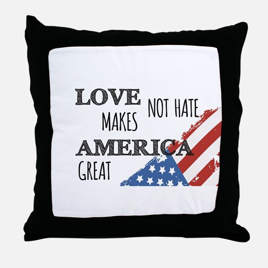 Love Not Hate Makes America Great Throw Pillow