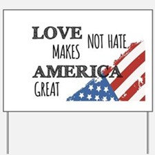 Love Not Hate Makes America Great Yard Sign