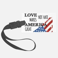 Love Not Hate Makes America Grea Luggage Tag