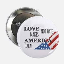 "Love Not Hate Makes America Great 2.25"" Button"