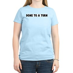 Done to a turn T-Shirt