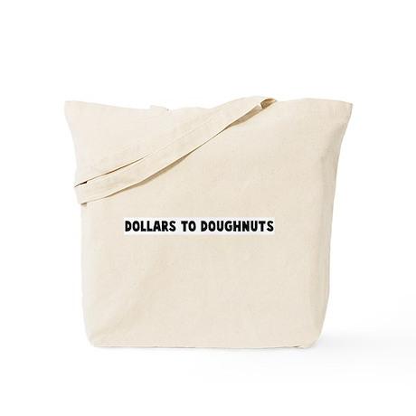 Dollars to doughnuts Tote Bag