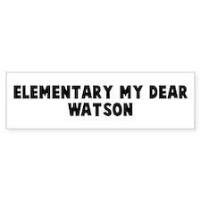 Elementary my dear Watson Bumper Bumper Sticker