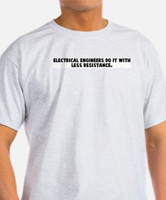 Electrical engineers do it wi T-Shirt