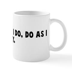 Do not do as I do do as I say Mug