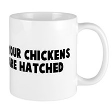 Do not count your chickens be Mug