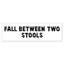 Fall between two stools Bumper Bumper Sticker