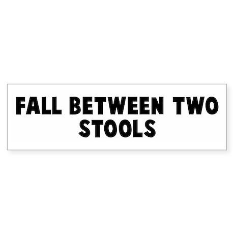 Fall between two stools Bumper Sticker