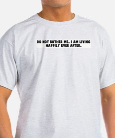 Do not bother me I am living  T-Shirt