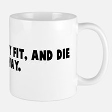 Eat well stay fit and die any Mug
