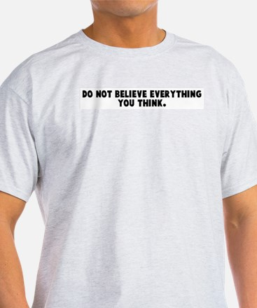 Do not believe everything you T-Shirt