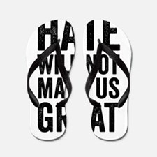 Hate Will Not My Us Great Resist Flip Flops