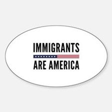 Immigrants Are America Sticker (Oval)