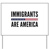 Immigrants make america Yard Signs