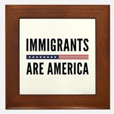 Immigrants Are America Framed Tile