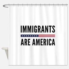 Immigrants Are America Shower Curtain