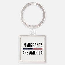 Immigrants Are America Square Keychain