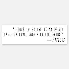 Arrive at my Death Atticus Bumper Bumper Bumper Sticker