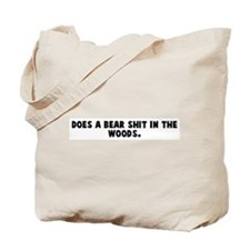 Does a bear shit in the woods Tote Bag