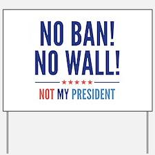 No Ban! No Wall! Yard Sign