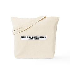 Easier than shucking corn in  Tote Bag