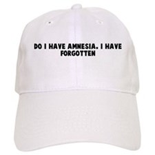 Do I have amnesia I have forg Baseball Cap