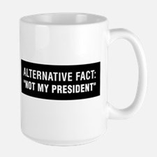 "Alternative Fact: ""Not My President"" Mug"