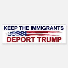 Keep The Immigrants Deport Trump Bumper Bumper Bumper Sticker