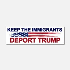 Keep The Immigrants Deport Trump Car Magnet 10 X 3