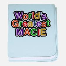 Worlds Greatest Macie baby blanket