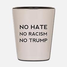 No Hate No Racism No Trump Shot Glass