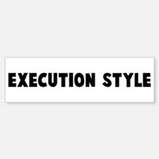Execution style Bumper Bumper Bumper Sticker